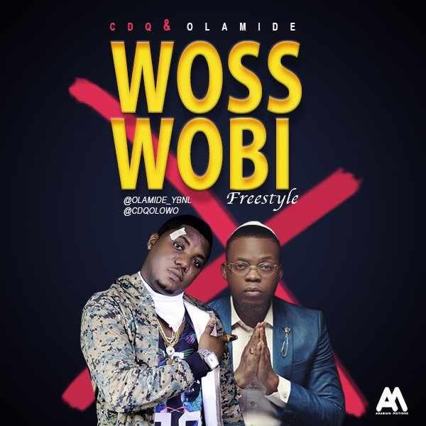 Download MP3: CDQ – Woss Wobi ft  Olamide | @cdqolowo @olamide_ybnl