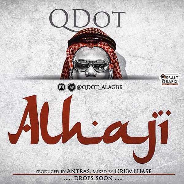 Download MP3: Qdot – Alhaji | @qdot_alagbe