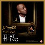 MP3: D'Tunes - That Thing ft. Yung6ix |[@therealdtunes]