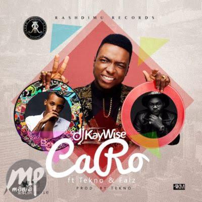 Download MP3: DJ Kaywise - Caro ft  Tekno & Falz |