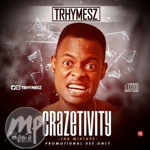 MIXTAPE: TRHYMESZ - CRAZETIVITY   @Trhymesz #CrazetivityMixtape