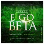 "MP3: Asabe - ""E Go Beta"" (Prod. Steve Jazz)"