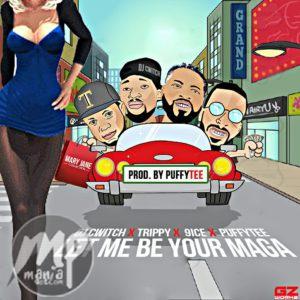 MP3: Dj Cwitch x 9ice x PufftTee x Trippy – Maga Maga