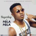 Download MP3: Sugarboy - Hola Hola |[@sugarboy]