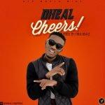 Dheal - CHEERS (Prod. By Trea Beatz)