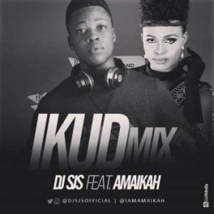 Mixtape: Dj Sjs - Ikud Mix ft Amaikah | @djsjsofficial