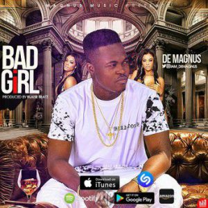 ma-300x300 MP3: De Magnus - Bad Girl (Prod. By BlaiseBeatz)