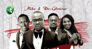 [Fresh Music] Mike x De-Glorious - IMELA ft. Micah Stampley x Tim Godfery x IBK
