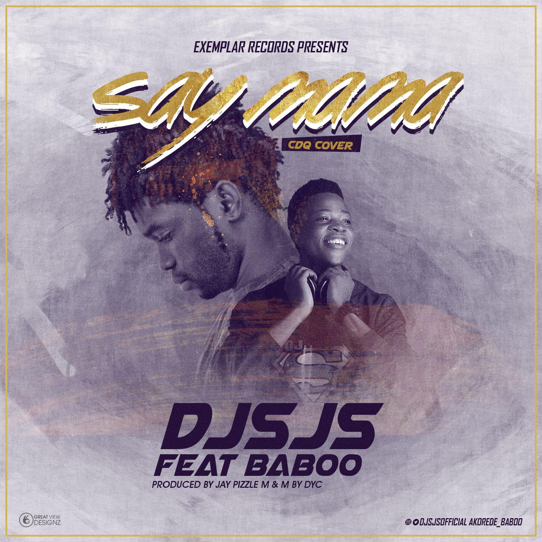 Music: Dj Sjs ft Baboo – Say Mama (Cdq Cover) | @djsjsofficial @akorede_baboo