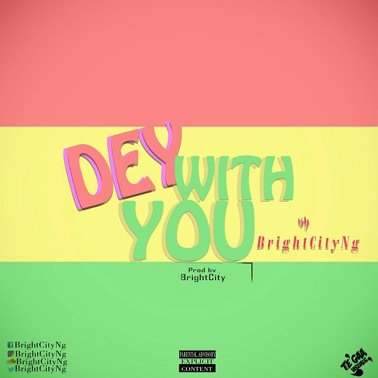 [Fresh Music] BriGhtCiTy – Dey With You