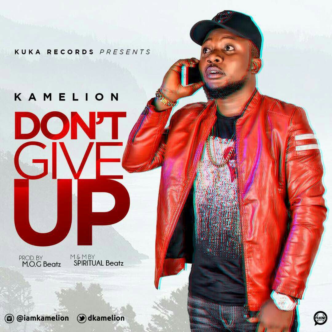 [Fresh Music] Kamelion – Don't Give Up |[@DKamelion]