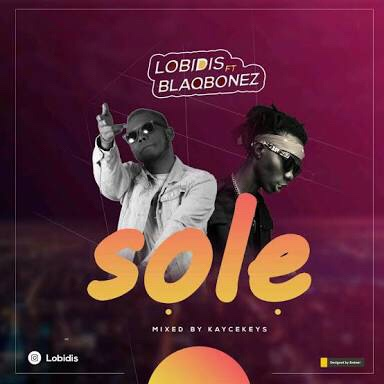 (Music) Lobidis - Sole (ft. Blaqbonez)