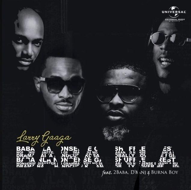 (Lyrics) Larry Gaaga - Baba Nla (ft. Burna Boy, 2Baba & D'Banj)