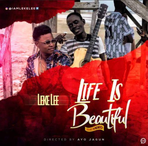 (Music Video) Leke Lee - Life Is Beautiful