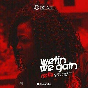 (Music) Okal - Wetin We Gain (Refix)