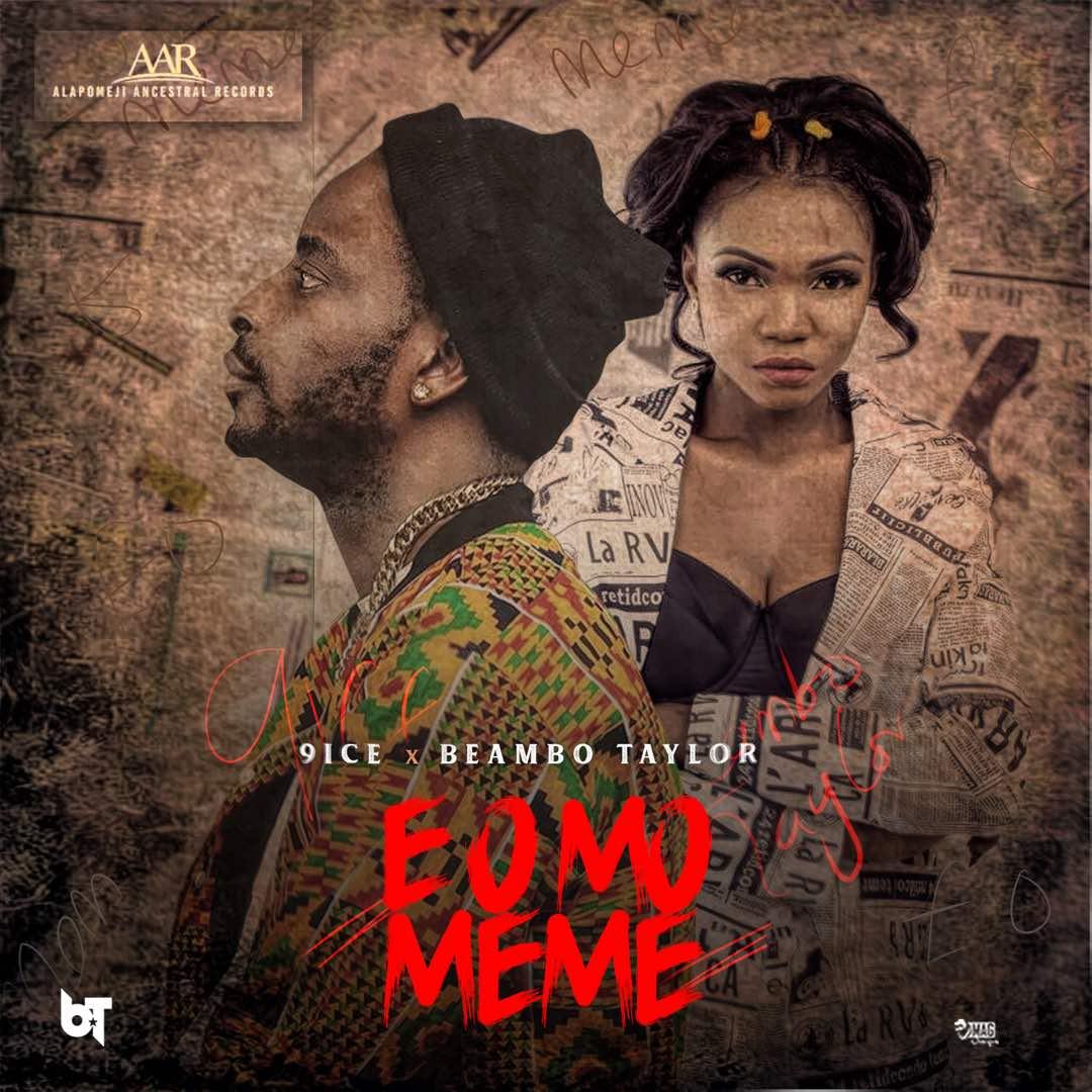 (Music) 9ice – E O Mo Meme ft. Beambo Taylor