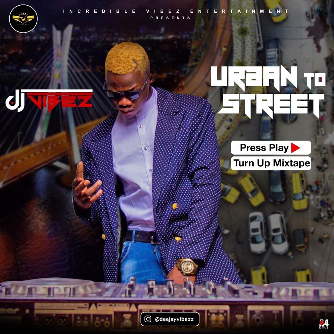 Dj Vibez drops Urban To Street Press Play (Turn Up Afrobeat Mix)